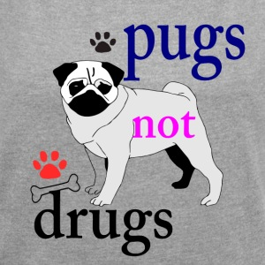 PUGS NOT DRUGS - Women's T-shirt with rolled up sleeves