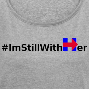 I'm Still With Her - Women's T-shirt with rolled up sleeves