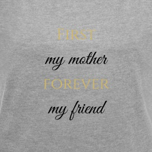 First my mother - forever my friend - Frauen T-Shirt mit gerollten Ärmeln