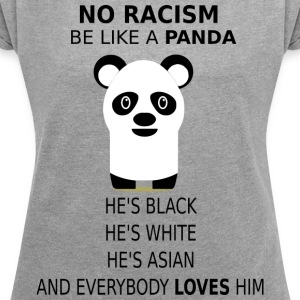 No Racism! Be like a panda! - Women's T-shirt with rolled up sleeves