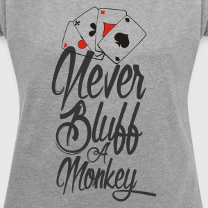 Never Bluff a Monkey Poker Shirt - Frauen T-Shirt mit gerollten Ärmeln