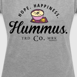 Hope. Happiness. Hummus. - Women's T-shirt with rolled up sleeves