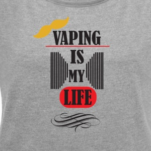 vaping is my life 3 - Frauen T-Shirt mit gerollten Ärmeln