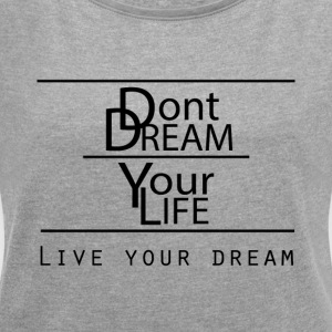 Live Your Dreams - T-skjorte med rulleermer for kvinner