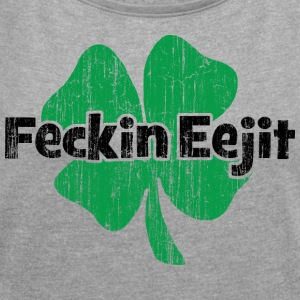 Irish Feckin Eejit - Women's T-shirt with rolled up sleeves