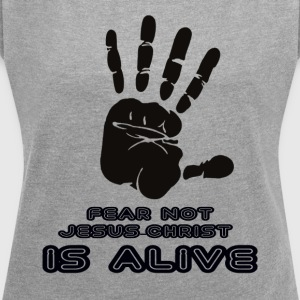 FEAR NOT JESUS IS ALIVE - Women's T-shirt with rolled up sleeves