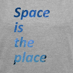 Space is the place - Women's T-shirt with rolled up sleeves