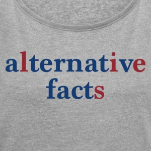 alternative facts - Frauen T-Shirt mit gerollten Ärmeln