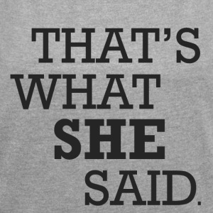 That's what she says - Women's T-shirt with rolled up sleeves