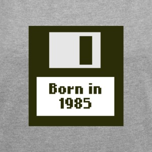 born in 1985 - Women's T-shirt with rolled up sleeves