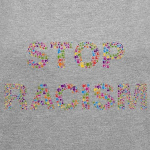 stop Racism - Women's T-shirt with rolled up sleeves