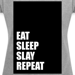 Eat Sleep Slay Repeat - Women's T-shirt with rolled up sleeves