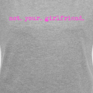 Not your girlfriend, funny vintage typewriter - Women's T-shirt with rolled up sleeves