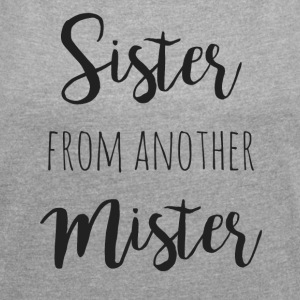 Sister from another mister - Women's T-shirt with rolled up sleeves
