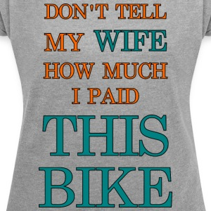 don't tell my wife - Women's T-shirt with rolled up sleeves