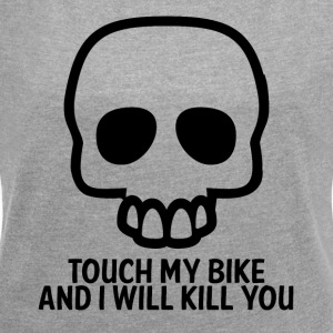 Biker / motorcycle: Touch my bike and i will kill - Women's T-shirt with rolled up sleeves