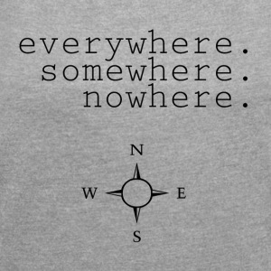 everywhere.somewhere.nowhere - Women's T-shirt with rolled up sleeves