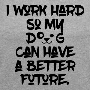 Working for my Dogs Future - Women's T-shirt with rolled up sleeves