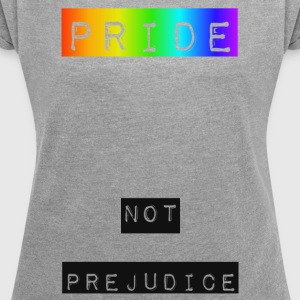 Pride and NOT Prejudice - Women's T-shirt with rolled up sleeves