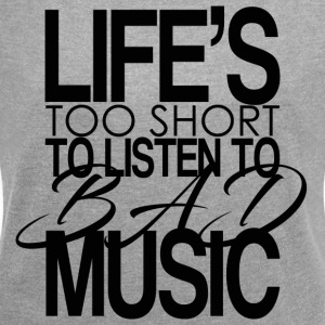 Life's too short to listen to bad music. - Women's T-shirt with rolled up sleeves