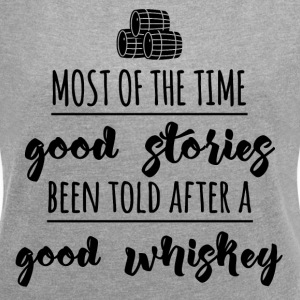 Whiskey - Most of the time good stories ... - Women's T-shirt with rolled up sleeves