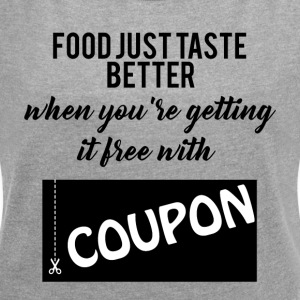 Couponing / Gifts: food just taste better ... - Women's T-shirt with rolled up sleeves