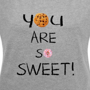 You are so sweet - Women's T-shirt with rolled up sleeves