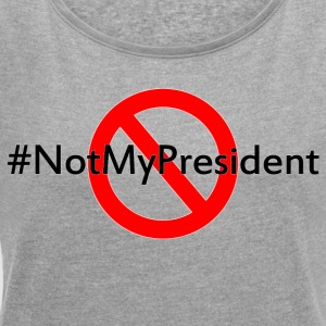 Not my president - Women's T-shirt with rolled up sleeves