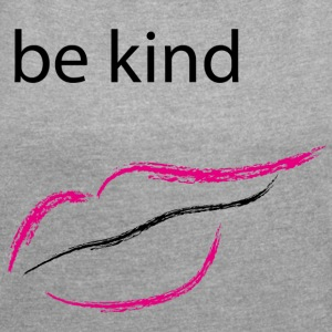 Be kind mouth - Women's T-shirt with rolled up sleeves