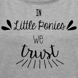 In little ponies we trust - T-shirt Femme à manches retroussées