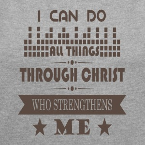 Jesus Christ Strengthens me - Jesus Helps me - Women's T-shirt with rolled up sleeves