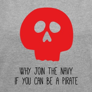 WHY JOIN THE NAVY - Frauen T-Shirt mit gerollten Ärmeln