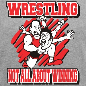 Wrestling Funny Wrestling Not All About Winning - Women's T-shirt with rolled up sleeves
