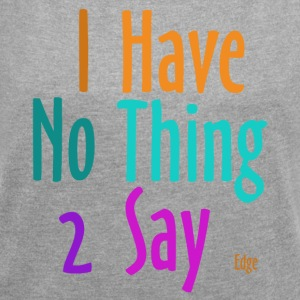 I_have_nothing_to_say - Women's T-shirt with rolled up sleeves