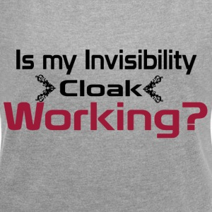 Is my invisibility cloak working shirt - Women's T-shirt with rolled up sleeves