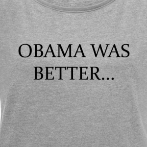 Obama Was Better CAMPAIN - LIMITED EDITION! - T-skjorte med rulleermer for kvinner