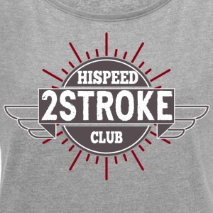 2-Stroke Hihspeedclub - Women's T-shirt with rolled up sleeves