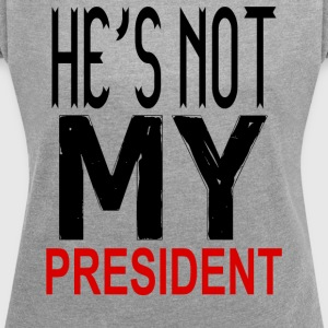 He's Not My President Trump 2017 - Women's T-shirt with rolled up sleeves