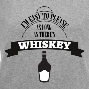 Whiskey - I'm ease to please as long ... - Women's T-shirt with rolled up sleeves