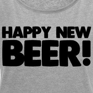 Happy New Beer! - Women's T-shirt with rolled up sleeves