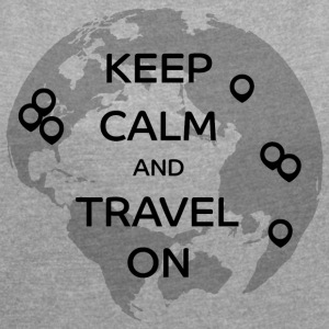 Keep Calm and Travel On - Women's T-shirt with rolled up sleeves
