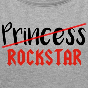 I'm not a princess, I'm a - Women's T-shirt with rolled up sleeves