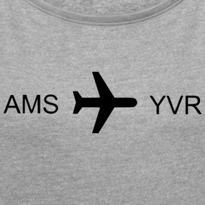 Flying to Vancouver! - Women's T-shirt with rolled up sleeves