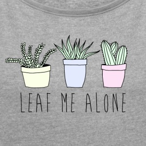 Leaf me alone - Women's T-shirt with rolled up sleeves