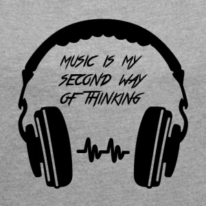 Music is my second way of thinking - Women's T-shirt with rolled up sleeves