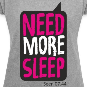 Needs More Sleep - Women's T-shirt with rolled up sleeves