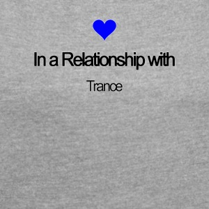 In a relationship with Trance - Women's T-shirt with rolled up sleeves