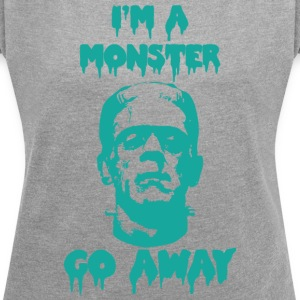I'm a MONSTER ... GO AWAY - Women's T-shirt with rolled up sleeves
