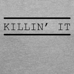 Kill it funny sayings - Women's T-shirt with rolled up sleeves