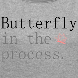 Butterfly in the process - T-shirt Femme à manches retroussées